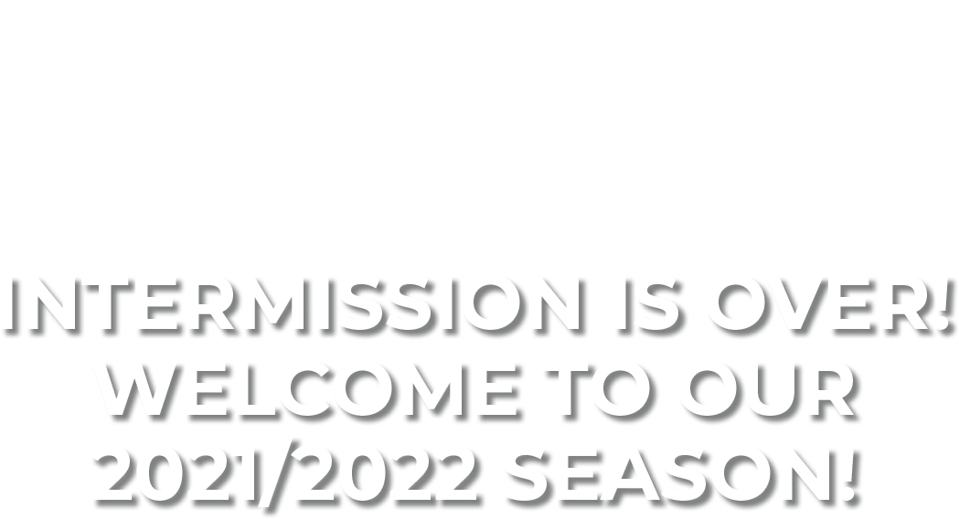 Intermission is Over! Welcome to our 2021/2022 Season!